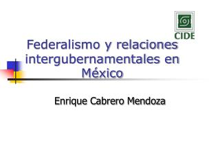Federalismo y relaciones intergubernamentales en México