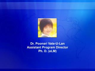 Dr. Poonsri Vate-U-Lan Assistant Program Director Ph. D. (eLM)