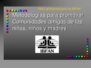 Metodologías para promover Comunidades amigas de las niñas, niños y madres