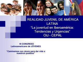 """III CONGRESO  Latinoamericano de JÓVENES """"Caminemos con Jesús para dar vida a nuestros pueblos"""""""