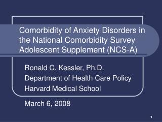 Ronald C. Kessler, Ph.D. Department of Health Care Policy Harvard Medical School March 6, 2008