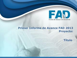 Primer Informe de Avance FAD 2013 Proyecto: