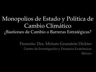 Monopolios de Estado y Política de Cambio Climático ¿Bastiones de Cambio o Barreras Estratégicas?