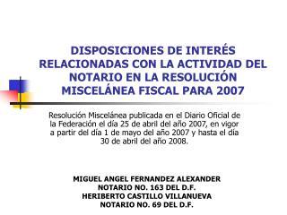 MIGUEL ANGEL FERNANDEZ ALEXANDER NOTARIO NO. 163 DEL D.F. HERIBERTO CASTILLO VILLANUEVA