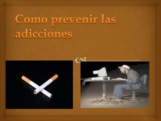 Como prevenir las adicciones