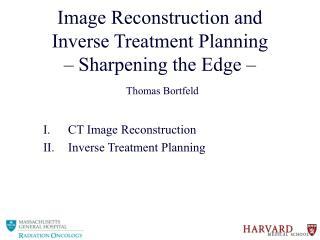 Image Reconstruction and Inverse Treatment Planning   Sharpening the Edge     Thomas Bortfeld