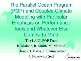 The LANL POP Team B. Malone, R. Smith, M. Maltrud, P. Jones, J. Davis, J. Baumgardner,