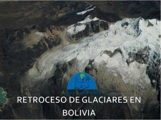 RETROCESO DE GLACIARES EN BOLIVIA