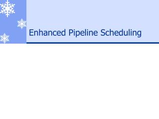 Enhanced Pipeline Scheduling