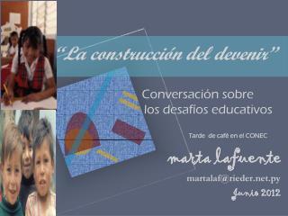 """""""La construcción del devenir"""" Conversación sobre              los desafíos educativos"""