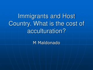 Immigrants and Host Country. What is the cost of acculturation?