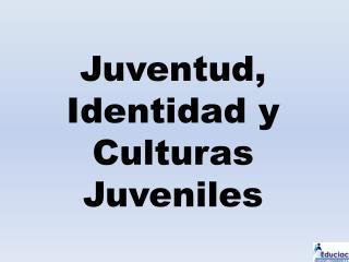 Juventud, Identidad y Culturas Juveniles