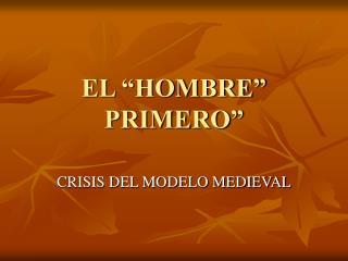 """EL """"HOMBRE"""" PRIMERO"""""""
