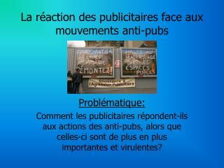 La r�action des publicitaires face aux mouvements anti-pubs