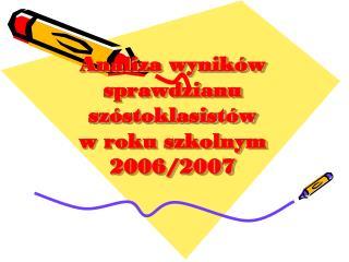 Analiza wyników sprawdzianu szóstoklasistów  w roku szkolnym 2006/2007