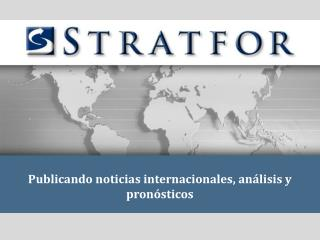 Publicando noticias internacionales, análisis y pronósticos