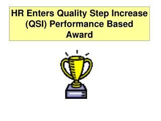 HR Enters Quality Step Increase (QSI) Performance Based Award