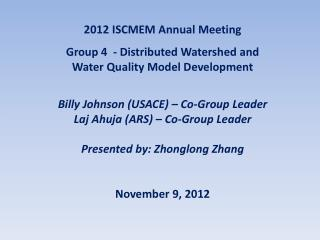 2012  ISCMEM Annual Meeting Group 4  - Distributed Watershed  and Water  Quality Model Development