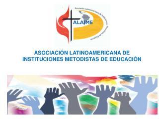 ASOCIACIÓN LATINOAMERICANA DE INSTITUCIONES METODISTAS DE EDUCACIÓN