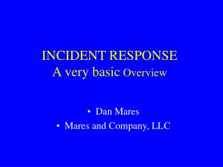 INCIDENT RESPONSE A very basic  Overview