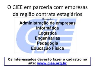 O CIEE em parceria com empresas da regi�o contrata estagi�rios