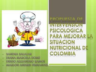 PROPUESTA DE INTERVENSION PSICOLOGICA PARA MEJORAR LA SITUACION NUTRICIONAL DE COLOMBIA