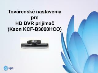 Továrenské nastavenia  pre  HD DVR prijímač  ( Kaon  KCF-B3000HCO)