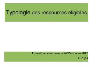 Typologie  des ressources �ligibles