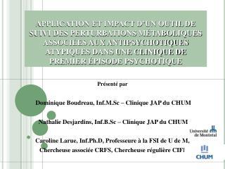 Présenté par  Dominique Boudreau,  Inf.M.Sc  – Clinique JAP du CHUM