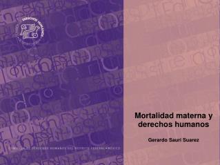 Mortalidad materna y derechos humanos Gerardo Sauri Suarez