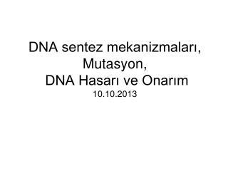 DNA sentez mekanizmaları, Mutasyon,  DNA Hasarı ve Onarım 10.10.2013