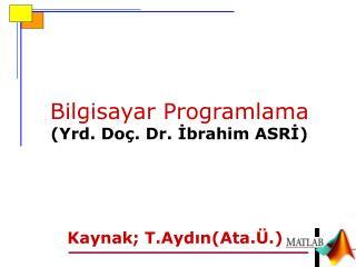 Bilgisayar Programlama ( Yrd .  Doç. Dr.  İbrahim ASRİ )