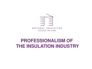 PROFESSIONALISM OF  THE INSULATION INDUSTRY