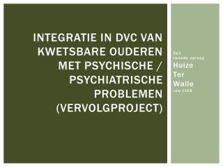 Integratie in DVC van kwetsbare ouderen met psychische / psychiatrische problemen (vervolgproject)