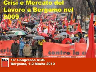 16� Congresso CGIL Bergamo, 1-2 Marzo 2010