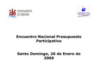 Encuentro Nacional Presupuesto Participativo Santo Domingo, 26 de Enero de 2006