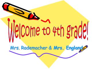 Mrs. Rademacher &  Mrs. England