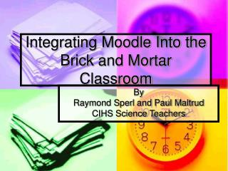 Integrating Moodle Into the Brick and Mortar Classroom