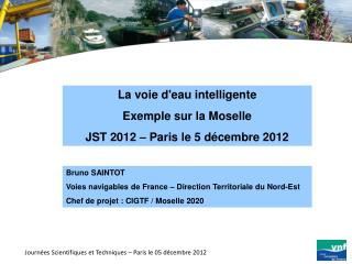 La voie d'eau intelligente Exemple sur la Moselle JST 2012 – Paris le 5 décembre 2012