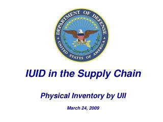 IUID in the Supply Chain Physical Inventory by UII March 24, 2009