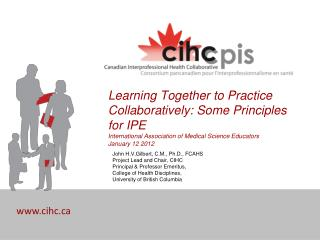 John H.V.Gilbert, C.M., Ph.D., FCAHS Project Lead and Chair, CIHC Principal & Professor Emeritus,