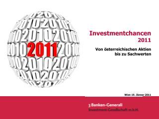 Investmentchancen 2011 Von österreichischen Aktien  bis zu Sachwerten Wien 19. Jänner 2011