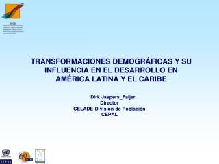 TRANSFORMACIONES DEMOGR�FICAS Y SU INFLUENCIA EN EL DESARROLLO EN  AM�RICA LATINA Y EL CARIBE