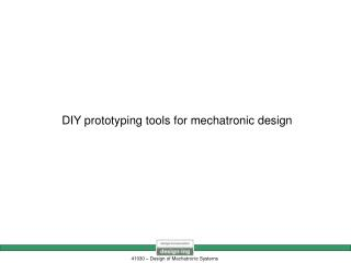 DIY prototyping tools for mechatronic design