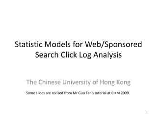 Statistic Models for Web/Sponsored Search Click Log Analysis