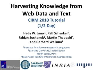 Harvesting Knowledge from  Web Data and Text CIKM 2010 Tutorial (1/2 Day)