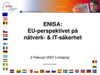 ENISA:  EU-perspektivet p å n ä tverk- & IT-s ä kerhet