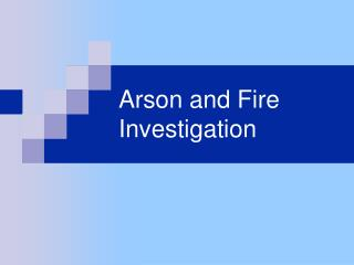 Arson and Fire Investigation