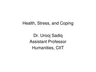Health, Stress, and Coping Dr. Urooj Sadiq Assistant Professor Humanities, CIIT