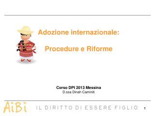 Adozione internazionale: Procedure e Riforme Corso DPI 2013 Messina D.ssa Dinah Caminiti